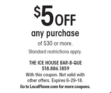 $5 Off any purchase of $30 or more. Standard restrictions apply. With this coupon. Not valid with other offers. Expires 6-29-18. Go to LocalFlavor.com for more coupons.