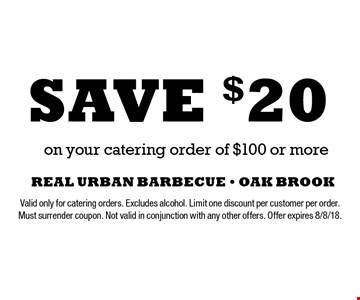 Save $20 on your catering order of $100 or more. Valid only for catering orders. Excludes alcohol. Limit one discount per customer per order. Must surrender coupon. Not valid in conjunction with any other offers. Offer expires 8/8/18.