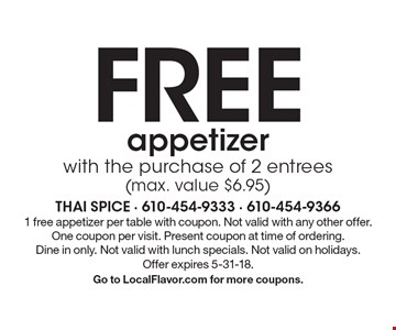 Free appetizer with the purchase of 2 entrees (max. value $6.95). 1 free appetizer per table with coupon. Not valid with any other offer. One coupon per visit. Present coupon at time of ordering. Dine in only. Not valid with lunch specials. Not valid on holidays. Offer expires 5-31-18. Go to LocalFlavor.com for more coupons.