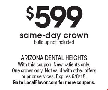 $599 same-day crown, build up not included. With this coupon. New patients only. One crown only. Not valid with other offers or prior services. Expires 6/8/18. Go to LocalFlavor.com for more coupons.