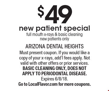 $49 - new patient special full mouth x-rays & basic cleaning, new patients only. Must present coupon. If you would like a copy of your x-rays, add'l fees apply. Not valid with other offers or prior services. BASIC CLEANING ONLY, DOES NOT APPLY TO PERIODONTAL DISEASE. Expires 6/8/18.Go to LocalFlavor.com for more coupons.