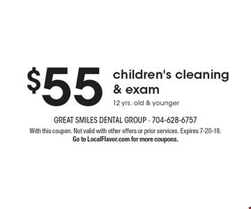 $55 children's cleaning & exam. 12 yrs. old & younger. With this coupon. Not valid with other offers or prior services. Expires 7-20-18. Go to LocalFlavor.com for more coupons.