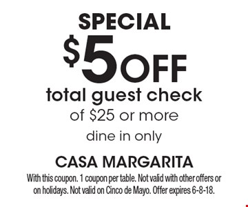 Special $5 OFF total guest check of $25 or more. Dine in only. With this coupon. 1 coupon per table. Not valid with other offers or on holidays. Not valid on Cinco de Mayo. Offer expires 6-8-18.