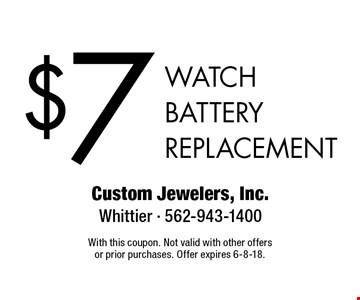 $7 watch battery replacement. With this coupon. Not valid with other offers or prior purchases. Offer expires 6-8-18.