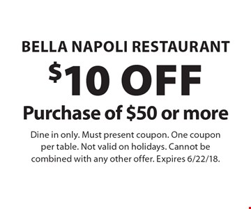 $10 OFF Purchase of $50 or more. Dine in only. Must present coupon. One coupon per table. Not valid on holidays. Cannot be combined with any other offer. Expires 6/22/18.