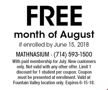FREE month of August if enrolled by June 15, 2018. With paid membership for July. New customers only. Not valid with any other offer. Limit 1 discount for 1 student per coupon. Coupon must be presented at enrollment. Valid at Fountain Valley location only. Expires 6-15-18.