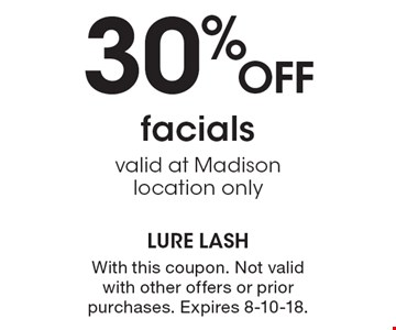 30% OFF facials valid at Madison location only. With this coupon. Not valid with other offers or prior purchases. Expires 8-10-18.