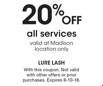 20% OFF all services valid at Madison location only. With this coupon. Not valid with other offers or prior purchases. Expires 8-10-18.