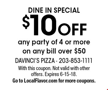 DINE IN SPECIAL - $10 OFF any party of 4 or more on any bill over $50. With this coupon. Not valid with other offers. Expires 6-15-18. Go to LocalFlavor.com for more coupons.