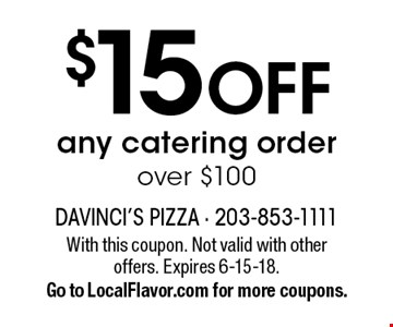 $15 OFF any catering order over $100. With this coupon. Not valid with other offers. Expires 6-15-18. Go to LocalFlavor.com for more coupons.