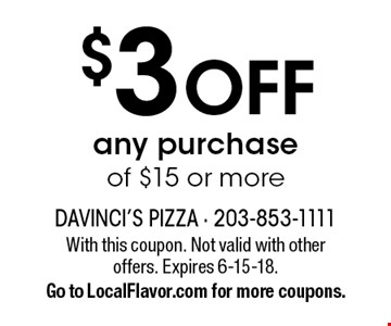 $3 OFF any purchase of $15 or more. With this coupon. Not valid with other offers. Expires 6-15-18. Go to LocalFlavor.com for more coupons.