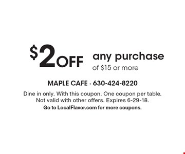$2 Off any purchase of $15 or more. Dine in only. With this coupon. One coupon per table. Not valid with other offers. Expires 6-29-18. Go to LocalFlavor.com for more coupons.