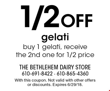 1/2 Off gelati, buy 1 gelati, receive the 2nd one for 1/2 price. With this coupon. Not valid with other offers or discounts. Expires 6/29/18.