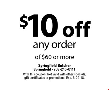 $10 off any order of $60 or more. With this coupon. Not valid with other specials, gift certificates or promotions. Exp. 6-22-18.