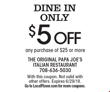 DINE IN ONLY $5 off any purchase of $25 or more. With this coupon. Not valid with other offers. Expires 6/29/18. Go to LocalFlavor.com for more coupons.