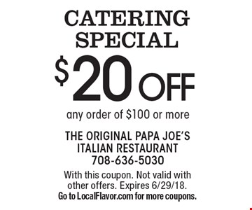 Catering special $20 off any order of $100 or more. With this coupon. Not valid with other offers. Expires 6/29/18. Go to LocalFlavor.com for more coupons.
