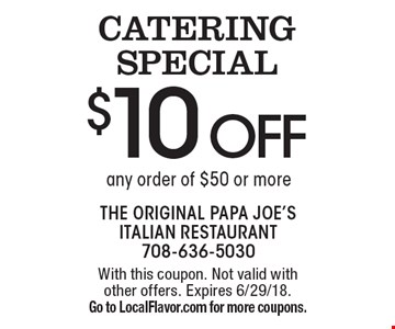 Catering special $10 off any order of $50 or more. With this coupon. Not valid with other offers. Expires 6/29/18. Go to LocalFlavor.com for more coupons.