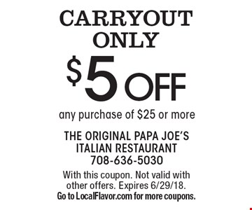 CARRYOUT ONLY $5 off any purchase of $25 or more. With this coupon. Not valid with other offers. Expires 6/29/18. Go to LocalFlavor.com for more coupons.