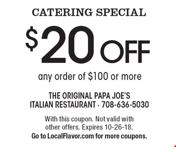 CATERING SPECIAL $20 off any order of $100 or more. With this coupon. Not valid with other offers. Expires 8-10-18. Go to LocalFlavor.com for more coupons.