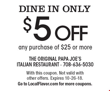 DINE IN ONLY $5 off any purchase of $25 or more. With this coupon. Not valid with other offers. Expires 8-10-18. Go to LocalFlavor.com for more coupons.