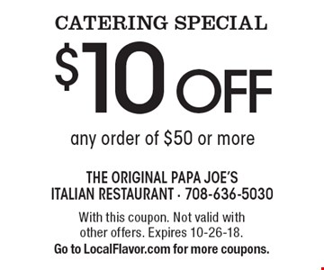 CATERING SPECIAL $10 off any order of $50 or more. With this coupon. Not valid with other offers. Expires 8-10-18. Go to LocalFlavor.com for more coupons.