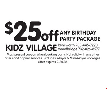 $25 off ANY BIRTHDAY PARTY PACKAGE. Must present coupon when booking party. Not valid with any other offers and or prior services. ExcludesMayor & Mini-Mayor Packages. Offer expires 9-30-18.