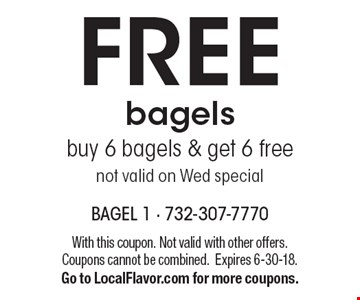 FREE bagels. Buy 6 bagels & get 6 free. Not valid on Wed special. With this coupon. Not valid with other offers. Coupons cannot be combined. Expires 6-30-18. Go to LocalFlavor.com for more coupons.