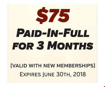 $75 Paid-In-Full For 3 Months. Valid for new memberships. Expires June 30th, 2018.