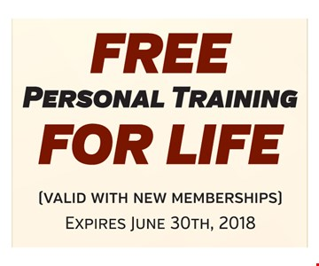 FREE Personal Training For Life. Valid for new memberships. Expires June 30th, 2018.