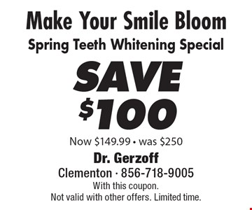 Make Your Smile Bloom. Save $100 Spring Teeth Whitening Special Now $149.99 - was $250. With this coupon. Not valid with other offers. Limited time.