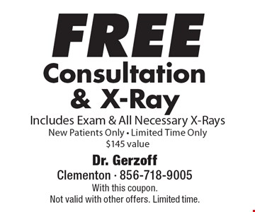 Free Consultation & X-Ray Includes Exam & All Necessary X-RaysNew Patients Only - Limited Time Only. $145 value. With this coupon. Not valid with other offers. Limited time.