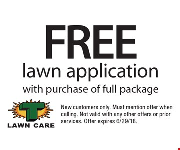 Free lawn application with purchase of full package. New customers only. Must mention offer when calling. Not valid with any other offers or prior services. Offer expires 6/29/18.