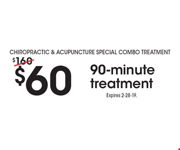 Chiropractic & Acupuncture Special Combo Treatment$60 90-minute treatment. Expires 2-28-19.