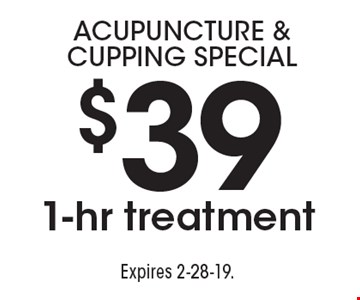 acupuncture & Cupping special$39 1-hr treatment. Expires 2-28-19.