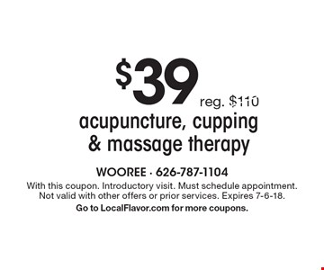$39 acupuncture, cupping & massage therapy. With this coupon. Introductory visit. Must schedule appointment. Not valid with other offers or prior services. Expires 7-6-18. Go to LocalFlavor.com for more coupons.