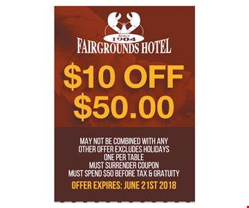 $10 off $50.00. May not be combined with any other offer. Excludes holidays. One per table. Must surrender coupon. Must spend $50 before tax & gratuity. Offer expires: June 21st, 2018.