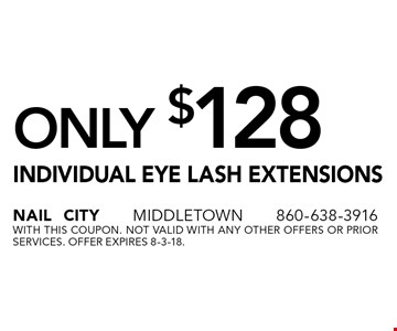 Individual Eye Lash Extensions Only $128. With this coupon. Not valid with any other offers or prior services. Offer expires 8-3-18.