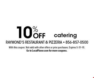 10% OFF catering. With this coupon. Not valid with other offers or prior purchases. Expires 5-31-18. Go to LocalFlavor.com for more coupons.