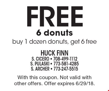 Free 6 donuts. Buy 1 dozen donuts, get 6 free. With this coupon. Not valid with other offers. Offer expires 6/29/18.