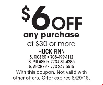 $6 Off any purchase of $30 or more. With this coupon. Not valid with other offers. Offer expires 6/29/18.