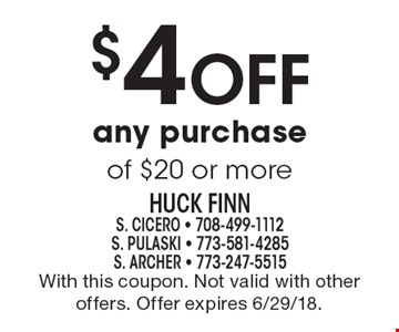$4 Off any purchase of $20 or more. With this coupon. Not valid with other offers. Offer expires 6/29/18.
