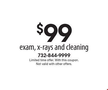 $99 exam, x-rays and cleaning. Limited time offer. With this coupon. Not valid with other offers.
