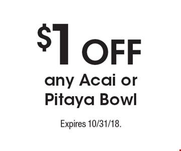 $1 OFF any Acai or Pitaya Bowl. Expires 10/31/18.