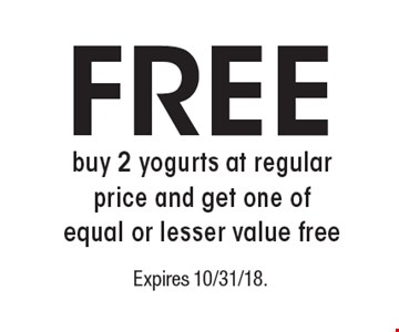 FREE - buy 2 yogurts at regular price and get one of equal or lesser value free. Expires 10/31/18.