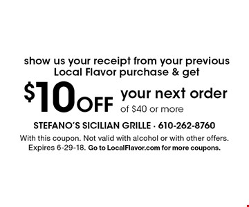 $10 Off your next order of $40 or more. With this coupon. Not valid with alcohol or with other offers. Expires 6-29-18. Go to LocalFlavor.com for more coupons.