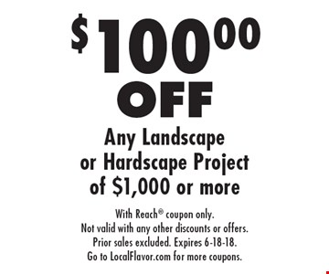 $100.00 OFF Any Landscape or Hardscape Project of $1,000 or more. With Reach coupon only. Not valid with any other discounts or offers. Prior sales excluded. Expires 6-18-18. Go to LocalFlavor.com for more coupons.