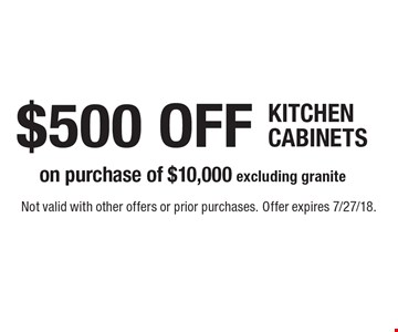 $500 OFF KITCHEN CABINETS on purchase of $10,000 excluding granite. Not valid with other offers or prior purchases. Offer expires 7/27/18.