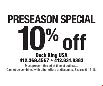 preseason special 10% off Must present this ad at time of estimate. Cannot be combined with other offers or discounts. Expires 6-15-18.