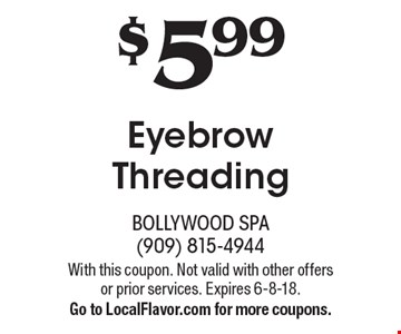 $5.99 Eyebrow Threading. With this coupon. Not valid with other offers or prior services. Expires 6-8-18.Go to LocalFlavor.com for more coupons.