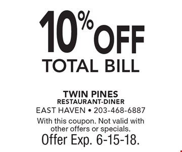 10% off total bill. With this coupon. Not valid with other offers or specials. Offer Exp. 6-15-18.